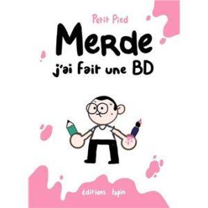 Merde j'ai fait une BD (Petit Pied) – Editions Lapin – 15€