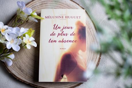 Un jour de plus de ton absence – Mélusine Huguet