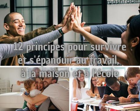 Les 12 principes pour survivre et s'épanouir au travail, à la maison et à l'école.