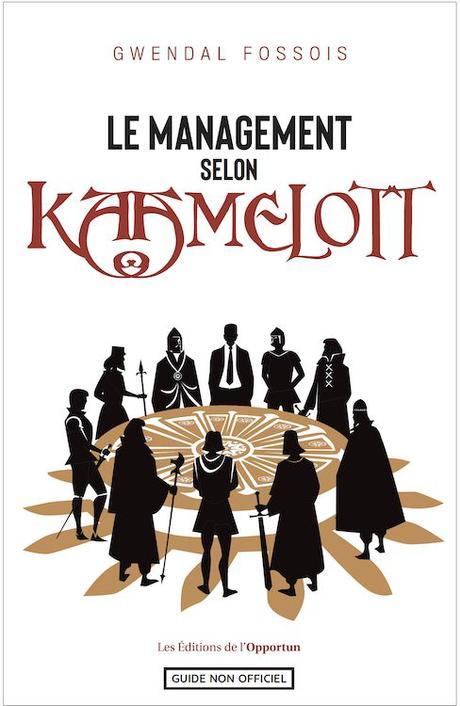 Le management selon kaamelott - Gwendal Fossois