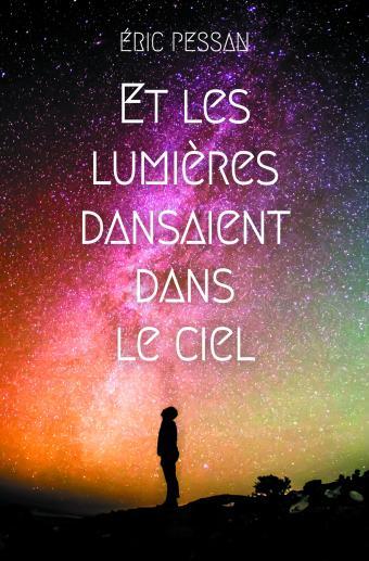 Éric Pessan – Et les lumières dansaient dans le ciel