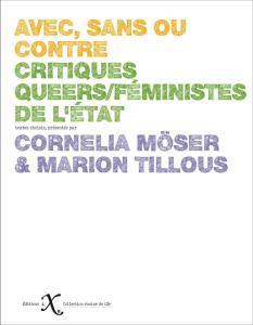 Avec, sans ou contre. Critiques queers/féministes de l'État, dirigé par Cornelia Möser et Marion Tillous