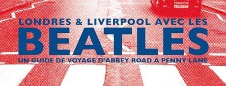[REVUE DE PRESSE] « Londres & Liverpool avec les Beatles », dans les pas des Fab Four