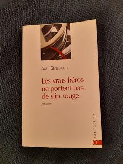Les vrais héros ne portent pas de slip rouge - Axel Sénéquier *** (entre ** et ****)