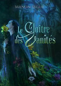 Le Cloître des Vanités de Manon Ségur