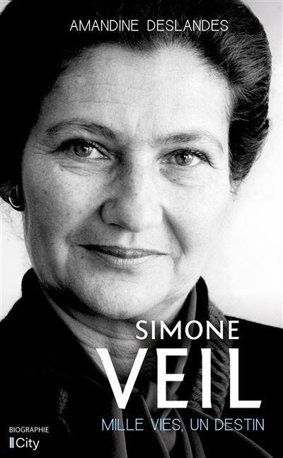 Simone Veil: Mille vies, un Destin d'Amandine Deslandes