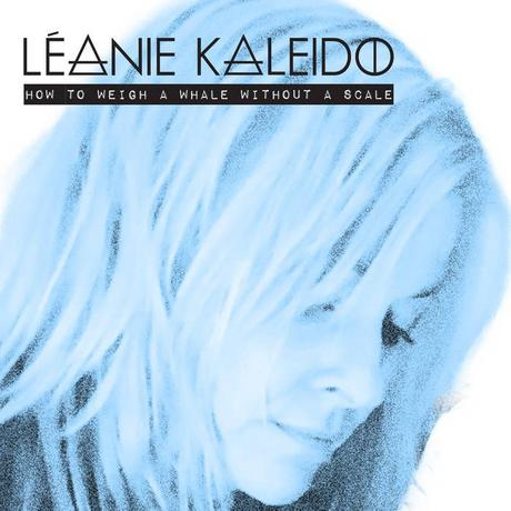 Album - How to Weigh a Whale Without a Scale - Léanie Kaleido