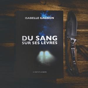 Du sang sur les lèvres d'Isabelle Gagnon (éditions Le mot et le reste)