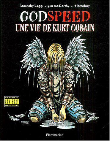 GOD SPEED - Une vie de Kurt Cobain. LEGG, McCARTHY et Flameboy. 2004 (BD)