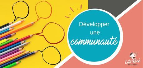 Pourquoi développer une communauté autour de votre marque?