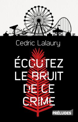 Ecoutez le bruit de ce crime – Cédric Lalaury