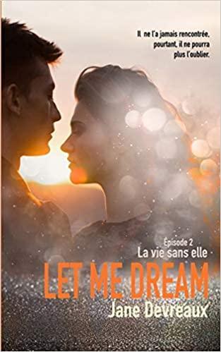 Mon avis sur La vie sans elle , le 2ème tome de la saga Let me dream de Jane Devreaux