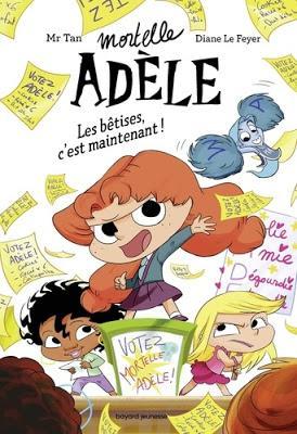 Mortelle Adèle - Tome 2 Les bêtises c'est maintenant ! de Mr Tan et Diane Le Feyer