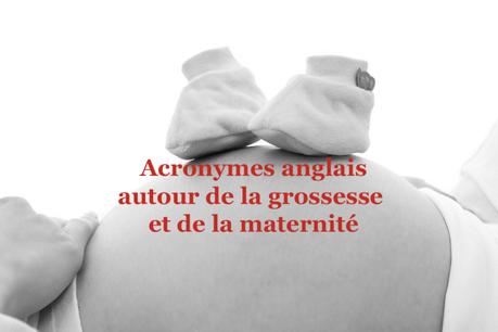 Acronymes anglais autour de la grossesse et de la maternité