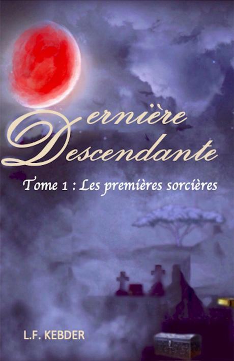 série Dernière Descendante, tome 1: Les Premières Sorcières - de L.F. KEBDER