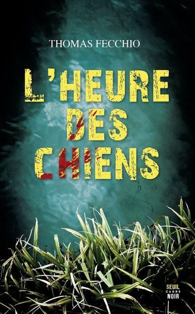 News : L'heure des chiens - Thomas Fecchio (Seuil)