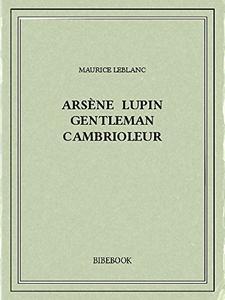 Ebooks Gratuits du Jour  –  Arsène Lupin gentleman cambrioleur et Arsène Lupin contre Herlock Sholmès