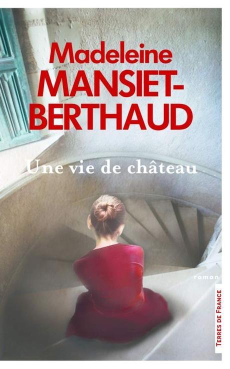 Une vie de château, de Madeleine Mansiet-Berthaud