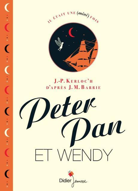 Peter Pan et WENDY. J.-P. KERLOC'H d'après J.M. BARRIE – 2014 (Dès 8 ans)