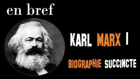 KARL MARX 1: BIOGRAPHIE SUCCINCTE