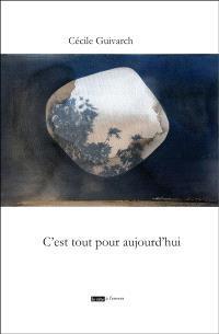 Cécile Guivarch, C'est tout pour aujourd'hui   par Sabine Dewulf