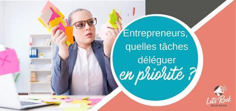 Entrepreneurs, quelles tâches déléguer en priorité?