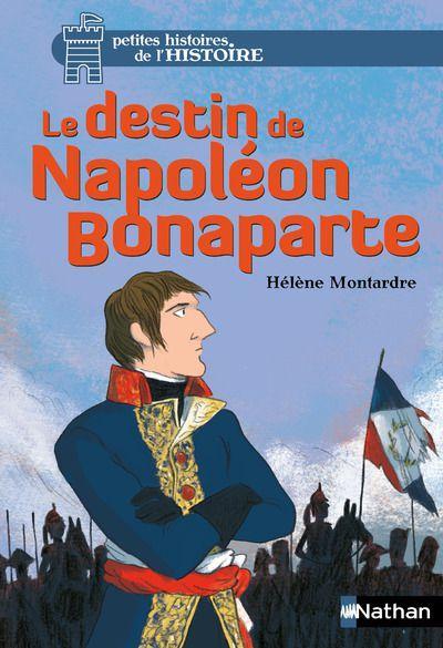 Le destin de Napoléon Bonaparte. Hélène MONTARDRE – 2016 (Dès 8 ans)