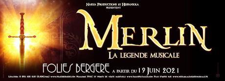 MERLIN LA LEGENDE MUSICALE du 19 Juin au 30 Décembre 2021 AUX FOLIES BERGÈRE à PARIS