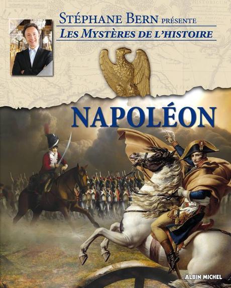 Les mystères de l'Histoire. Napoléon. Stéphane BERN – 2013 (8 ans)