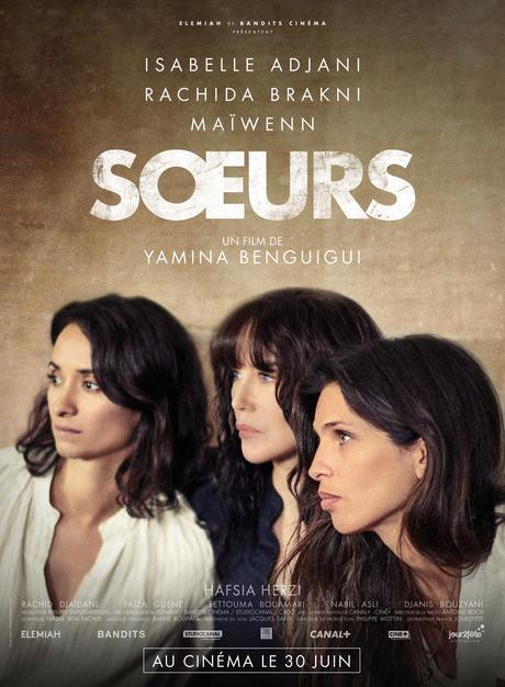 SŒURS Réalisé par Yamina Benguigui avec Isabelle Adjani, Rachida Brakni, Maïwenn, Hafsia Herzi...au Cinéma le 30 Juin 2021