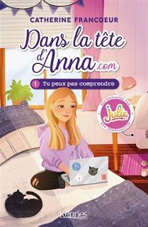 Dans la tête d'Anna.com, tome 1 : Tu peux pas comprendre de Catherine Francoeur