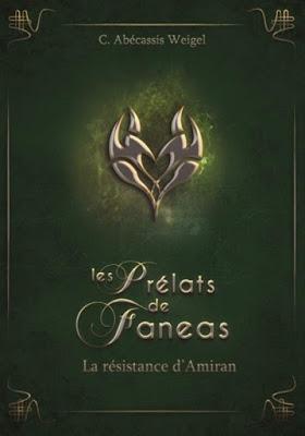 Les Prélats de Faneas, tome 3 : La résistance d'Amiran - Charlotte Abécassis Weigel