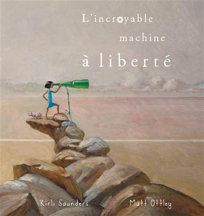 L'incroyable machine à liberté - Matt Ottley & Kirli Saunders