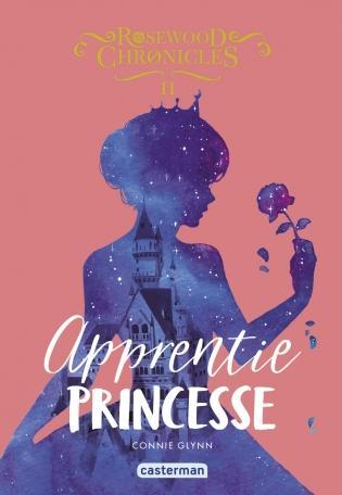 Rosewood Chronicles, T2 : Apprentie princesse