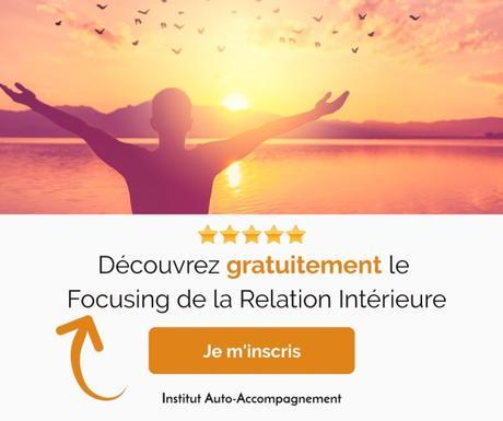 Découvrez gratuitement le Focusing de la Relation intérieure