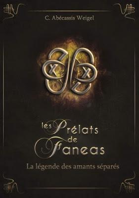 Les Prélats de Faneas, tome 4 : La légende des amants séparés - Charlotte Abécassis Weigel