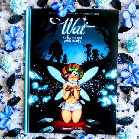 Wat, tome 1 : La fée qui avait perdu ses ailes • Christophe Cazenove et William Maury