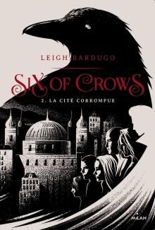 Six of Crows 2 – La cité corrompue – Leigh Bardugo