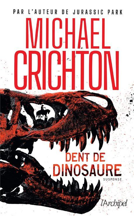 Chronique : Dent de Dinosaure - Michael Crichton (L'Archipel)