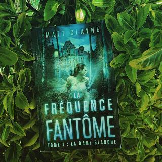 La Fréquence Fantôme, tome 1 : La Dame Blanche de Matt Clayne