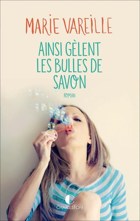 Marie Vareille – Ainsi gèlent les bulles de savon