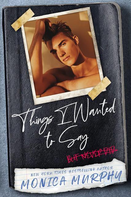Cover Reveal : Découvrez le résumé et la couverture de Things I Wanted To Say (but never did) de Monica Murphy