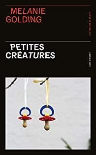 Petites créatures – Mélanie Golding