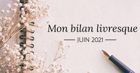 Mon Bilan Livresque pour Juin 2021