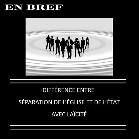 DIFFÉRENCE ENTRE SÉPARATION DE L'ÉGLISE ET DE L'ÉTAT AVEC LAÏCITÉ