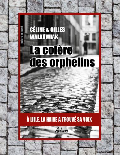 La colère des orphelins, Céline & Gilles Walkowiak