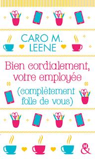 Bien cordialement, votre employée (complètement folle de vous) par Caro M. Leene