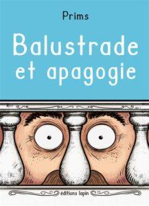 Balustrade et Apogogie (Prim's) – Editions Lapin – 15€