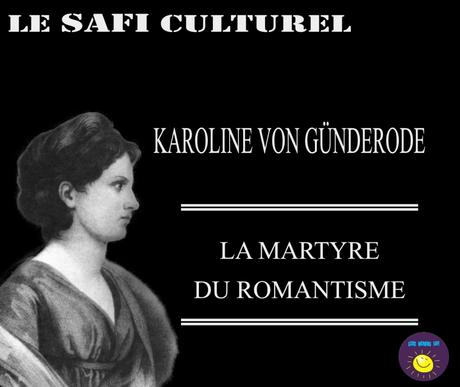 KAROLINE VON GÜNDERODE, LA MARTYRE DU ROMANTISME