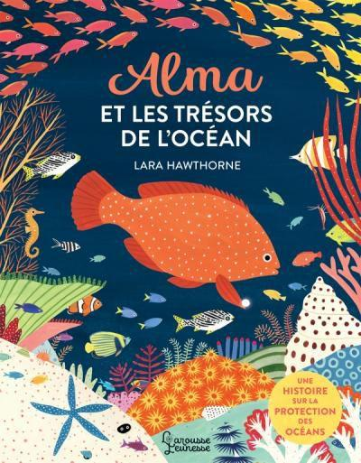 Alma et les trésors de l'océan. Lara HAWTHORNE – 2020 (Dès 3 ans)